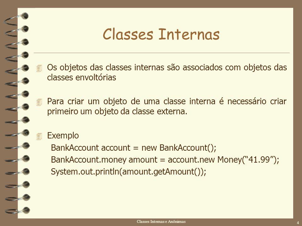 Classes Internas e Anônimas 4 Classes Internas 4 Os objetos das classes internas são associados com objetos das classes envoltórias 4 Para criar um ob