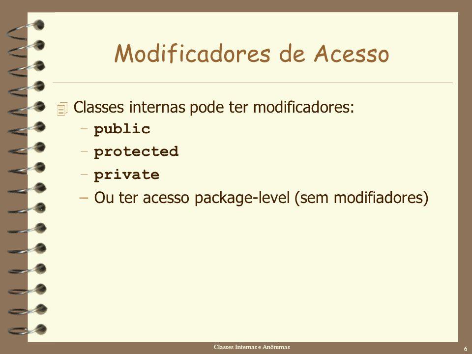 Classes Internas e Anônimas 6 Modificadores de Acesso 4 Classes internas pode ter modificadores: –public –protected –private –Ou ter acesso package-le