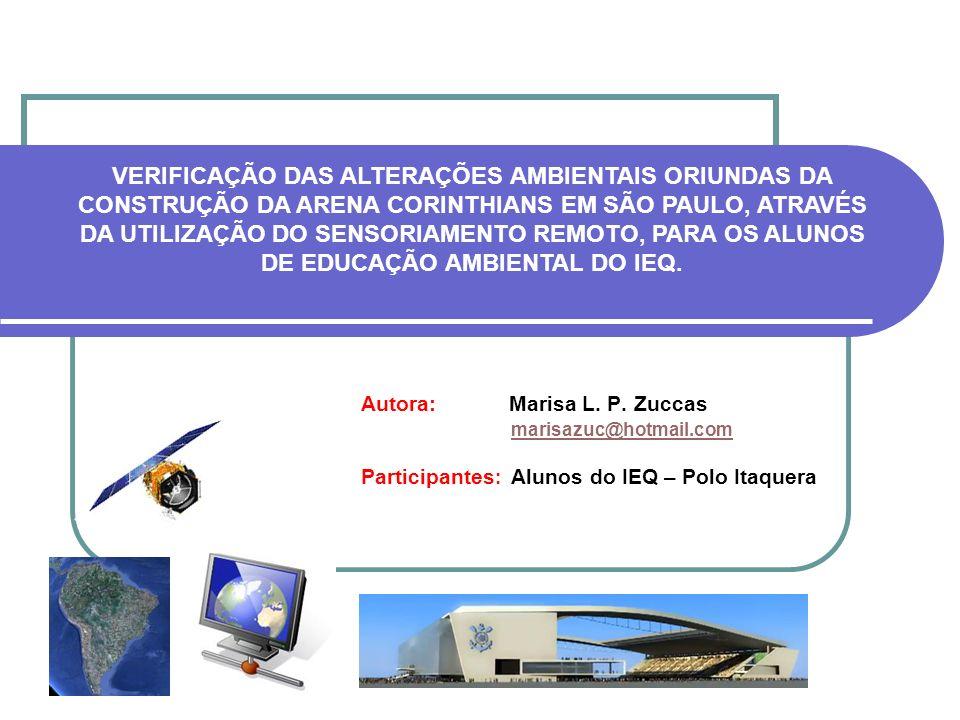 Autora: Marisa L. P. Zuccas marisazuc@hotmail.com Participantes : Alunos do IEQ – Polo Itaquera VERIFICAÇÃO DAS ALTERAÇÕES AMBIENTAIS ORIUNDAS DA CONS