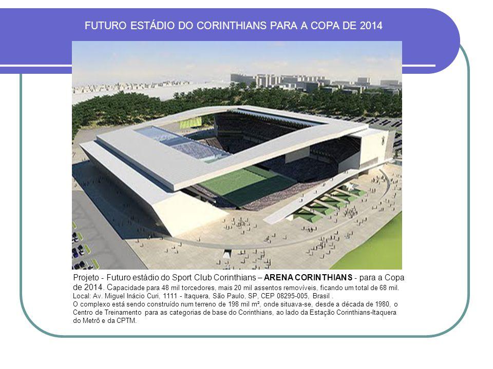 FUTURO ESTÁDIO DO CORINTHIANS PARA A COPA DE 2014 Projeto - Futuro estádio do Sport Club Corinthians – ARENA CORINTHIANS - para a Copa de 2014. C apac