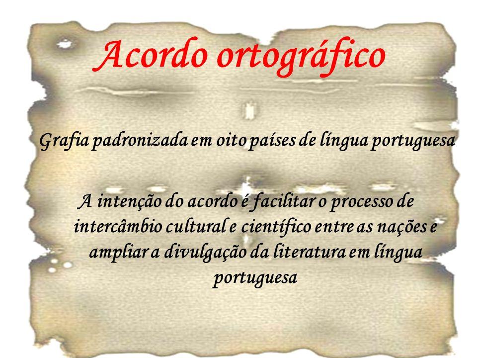 Acordo ortográfico Grafia padronizada em oito países de língua portuguesa A intenção do acordo é facilitar o processo de intercâmbio cultural e científico entre as nações e ampliar a divulgação da literatura em língua portuguesa