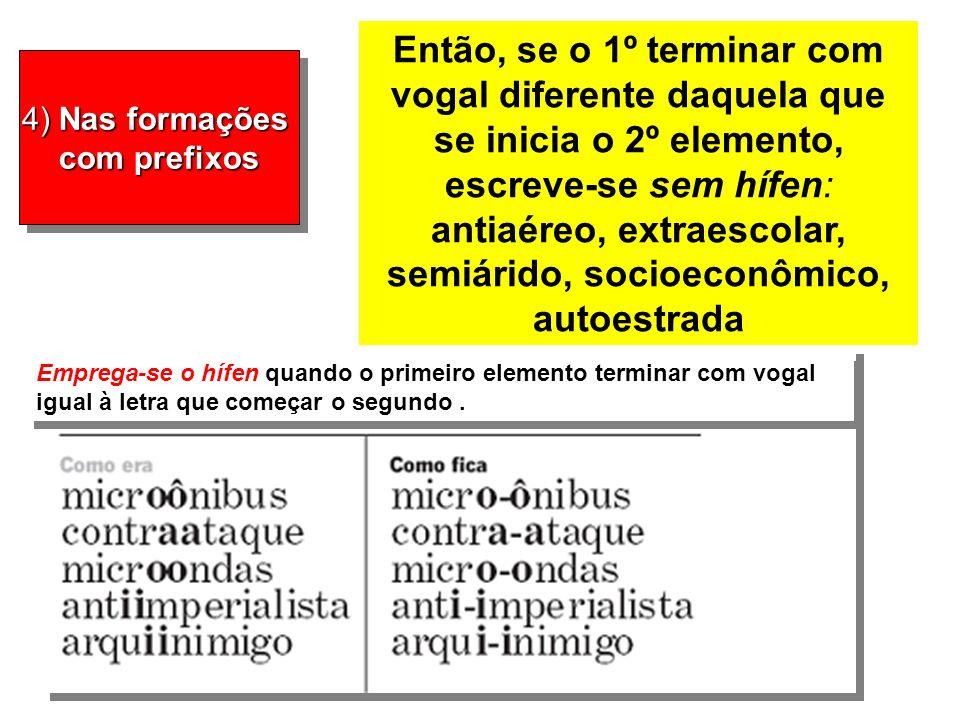 4) Nas formações com prefixos 4) Nas formações com prefixos Emprega-se o hífen quando o primeiro elemento terminar com vogal igual à letra que começar o segundo.