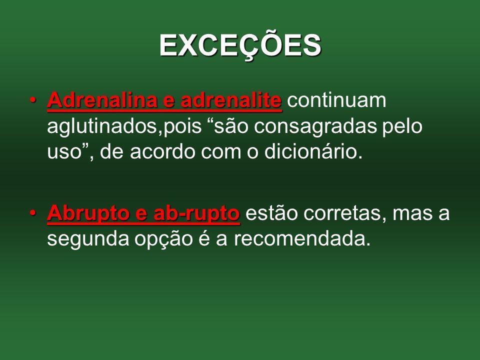 EXCEÇÕES Adrenalina e adrenaliteAdrenalina e adrenalite continuam aglutinados,pois são consagradas pelo uso, de acordo com o dicionário.