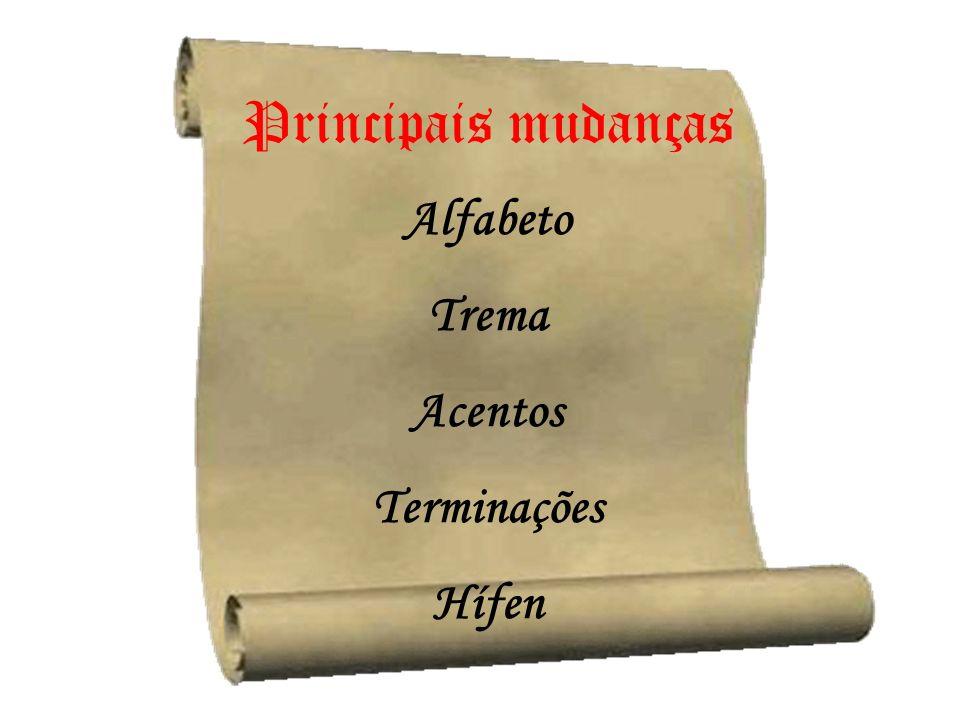 Principais mudanças Alfabeto Trema Acentos Terminações Hífen