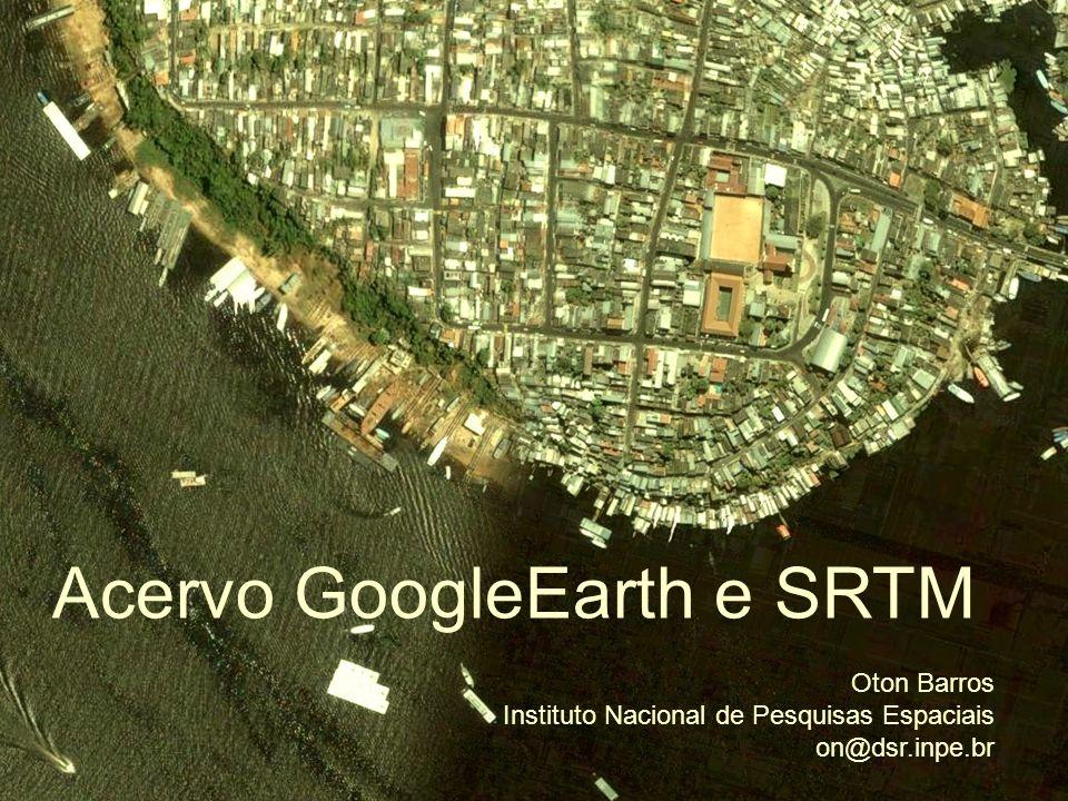 Acervo GoogleEarth e SRTM Oton Barros Instituto Nacional de Pesquisas Espaciais on@dsr.inpe.br
