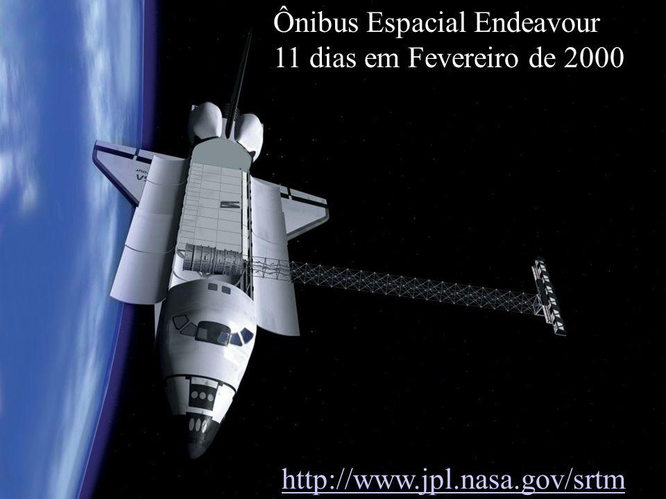 http://www.jpl.nasa.gov/srtm Ônibus Espacial Endeavour 11 dias em Fevereiro de 2000