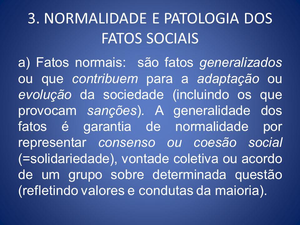 3. NORMALIDADE E PATOLOGIA DOS FATOS SOCIAIS a) Fatos normais: são fatos generalizados ou que contribuem para a adaptação ou evolução da sociedade (in