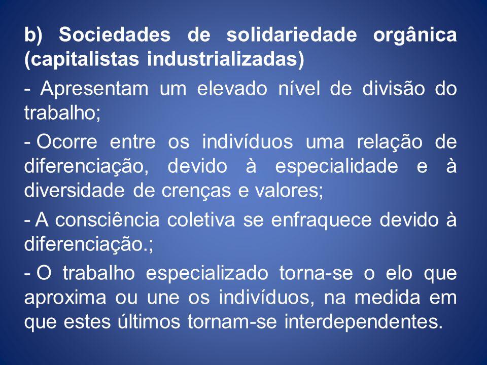 b) Sociedades de solidariedade orgânica (capitalistas industrializadas) - Apresentam um elevado nível de divisão do trabalho; - Ocorre entre os indiví
