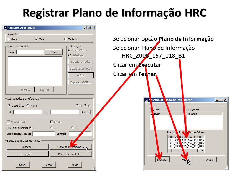 Registrar Plano de Informação HRC Selecionar opção Plano de Informação Selecionar Plano de Informação HRC_2008_157_118_B1 Clicar em Executar Clicar em