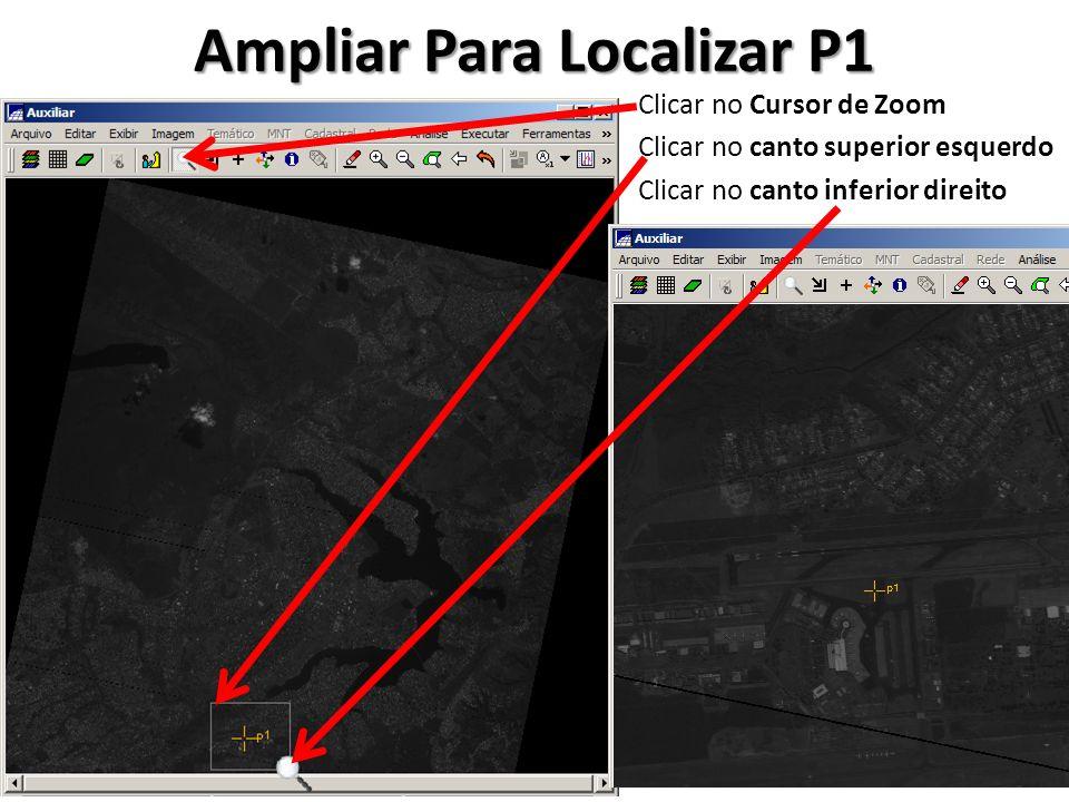 Ampliar Para Localizar P1 Clicar no Cursor de Zoom Clicar no canto superior esquerdo Clicar no canto inferior direito