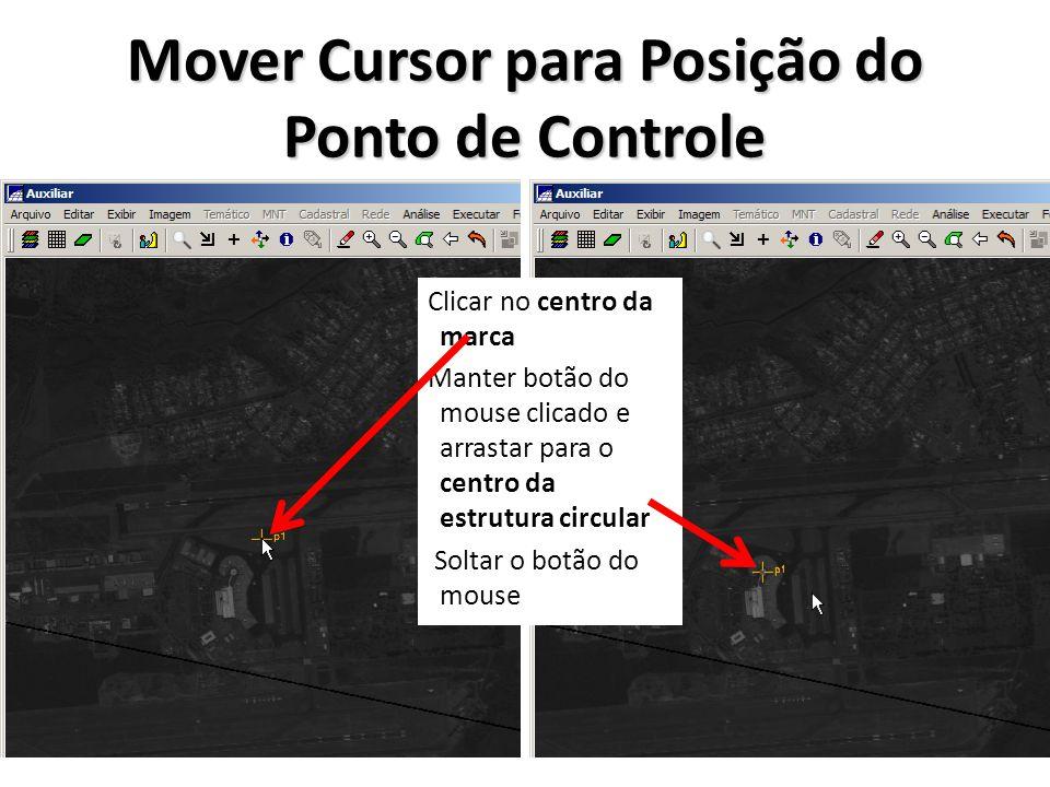 Mover Cursor para Posição do Ponto de Controle Clicar no centro da marca Manter botão do mouse clicado e arrastar para o centro da estrutura circular