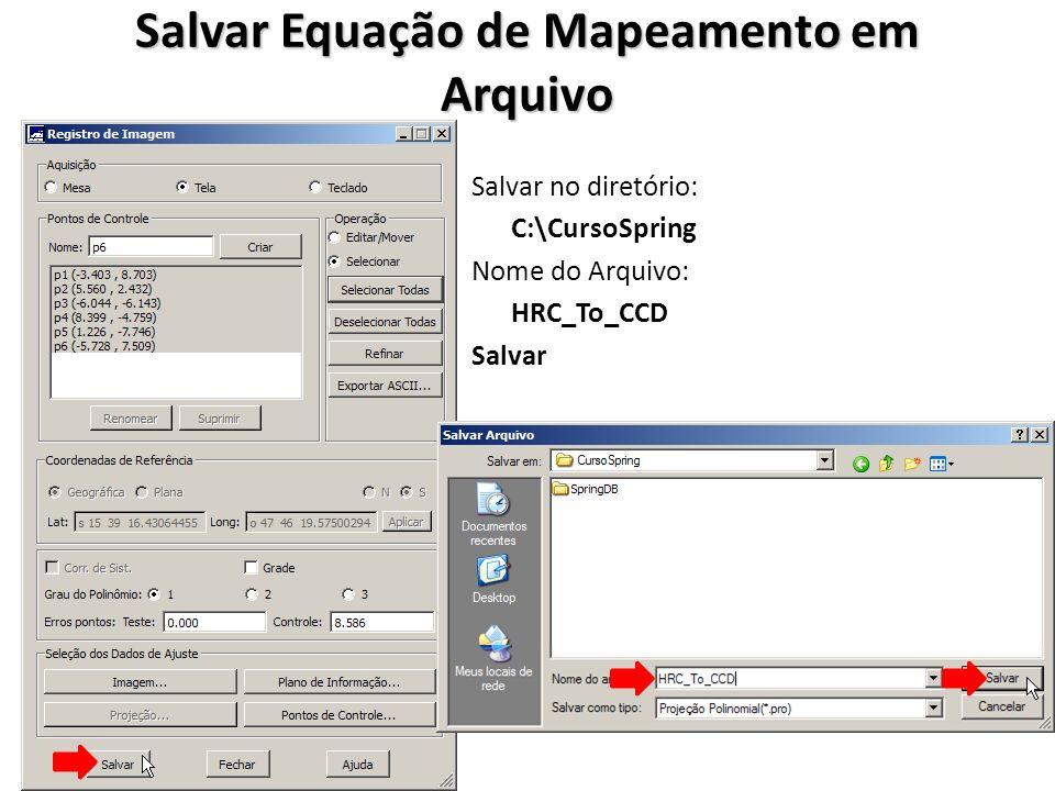 Salvar Equação de Mapeamento em Arquivo Salvar no diretório: C:\CursoSpring Nome do Arquivo: HRC_To_CCD Salvar