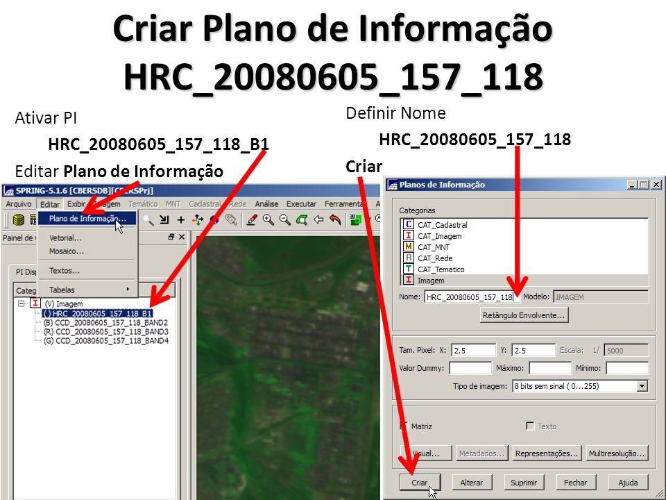 Criar Plano de Informação HRC_20080605_157_118 Ativar PI HRC_20080605_157_118_B1 Editar Plano de Informação Definir Nome HRC_20080605_157_118 Criar