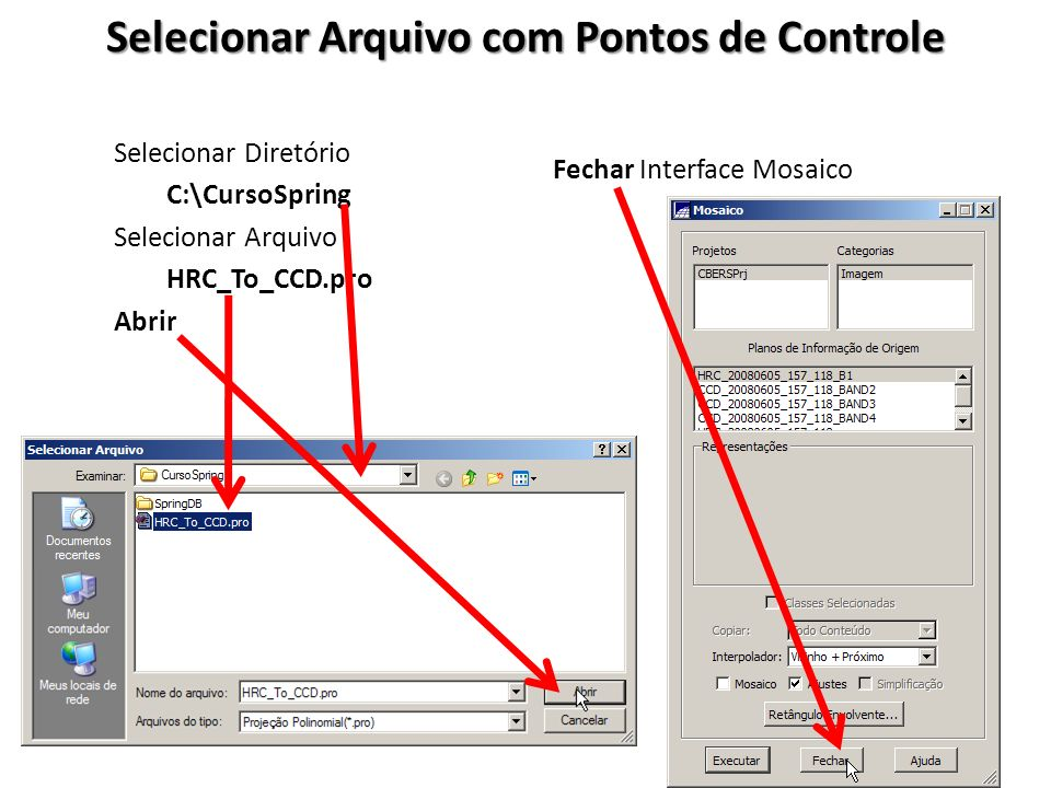 Selecionar Arquivo com Pontos de Controle Selecionar Diretório C:\CursoSpring Selecionar Arquivo HRC_To_CCD.pro Abrir Fechar Interface Mosaico