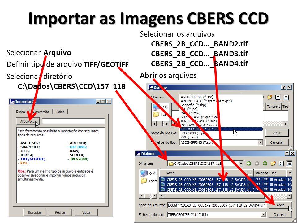 Importar as Imagens CBERS CCD Selecionar os arquivos CBERS_2B_CCD..._BAND2.tif CBERS_2B_CCD..._BAND3.tif CBERS_2B_CCD..._BAND4.tif Abrir os arquivos S