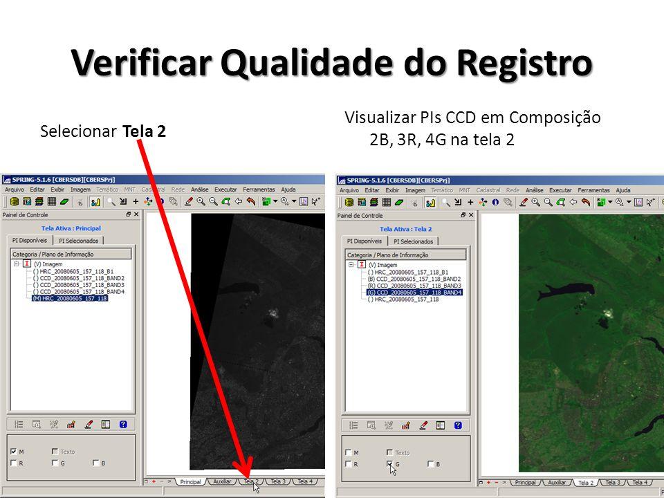 Verificar Qualidade do Registro Selecionar Tela 2 Visualizar PIs CCD em Composição 2B, 3R, 4G na tela 2
