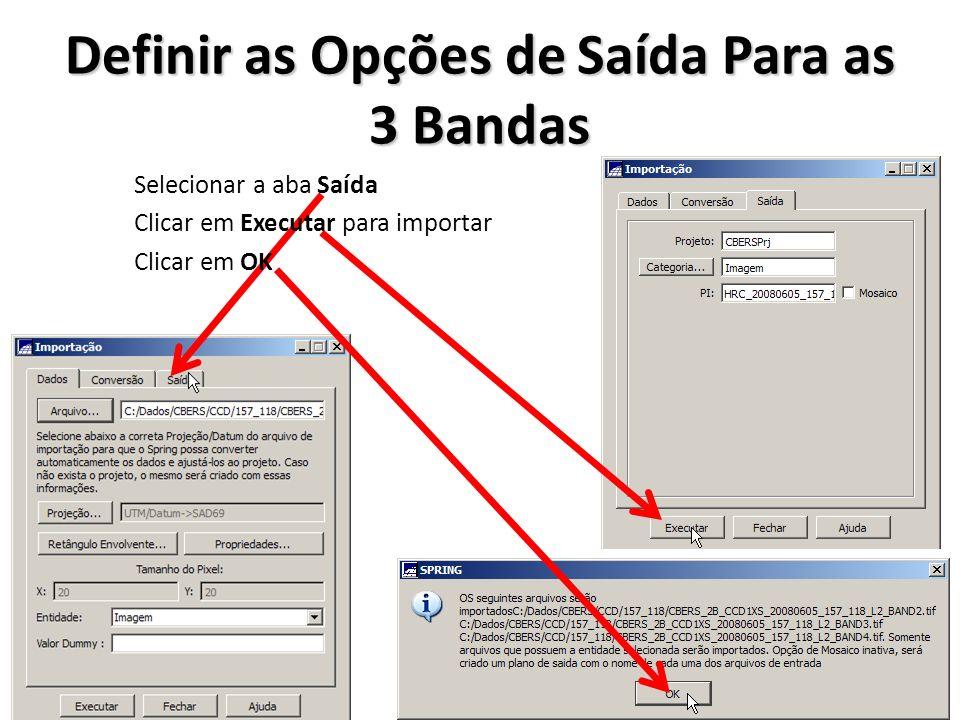 Definir as Opções de Saída Para as 3 Bandas Selecionar a aba Saída Clicar em Executar para importar Clicar em OK