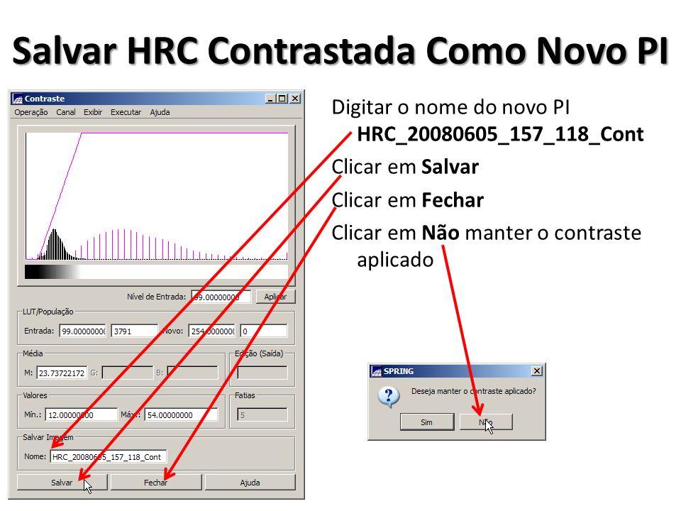 Salvar HRC Contrastada Como Novo PI Digitar o nome do novo PI HRC_20080605_157_118_Cont Clicar em Salvar Clicar em Fechar Clicar em Não manter o contr
