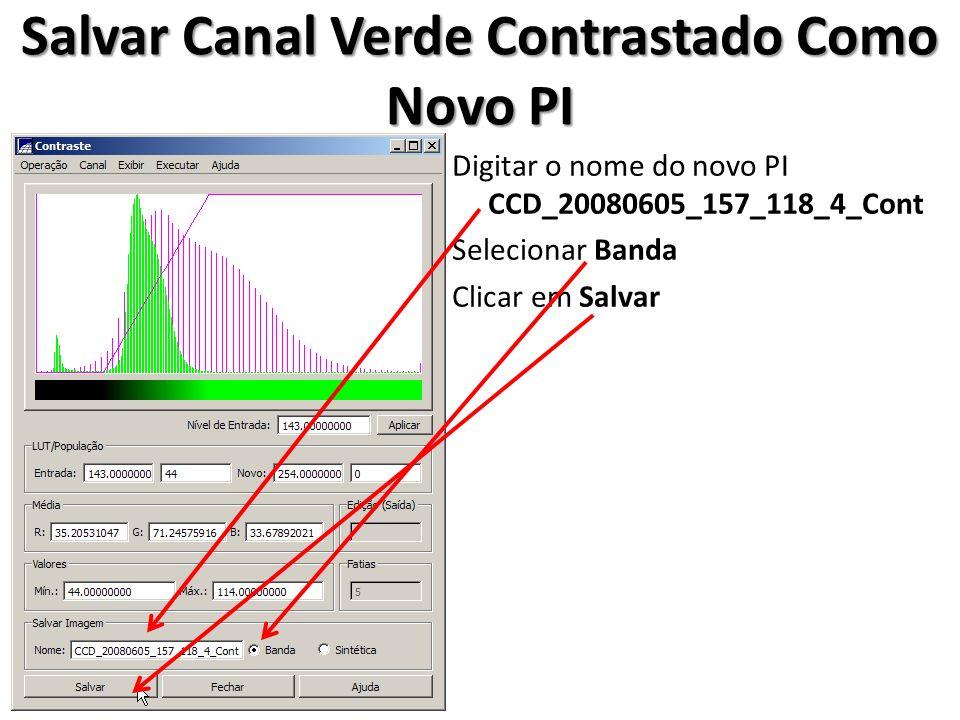 Salvar Canal Verde Contrastado Como Novo PI Digitar o nome do novo PI CCD_20080605_157_118_4_Cont Selecionar Banda Clicar em Salvar