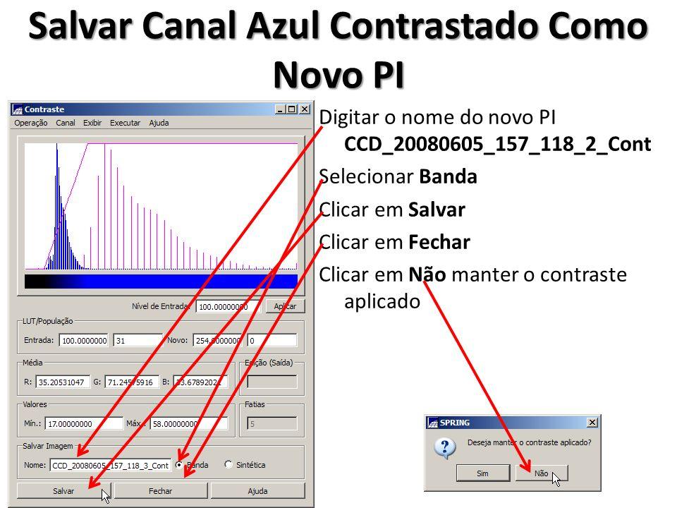 Salvar Canal Azul Contrastado Como Novo PI Digitar o nome do novo PI CCD_20080605_157_118_2_Cont Selecionar Banda Clicar em Salvar Clicar em Fechar Cl