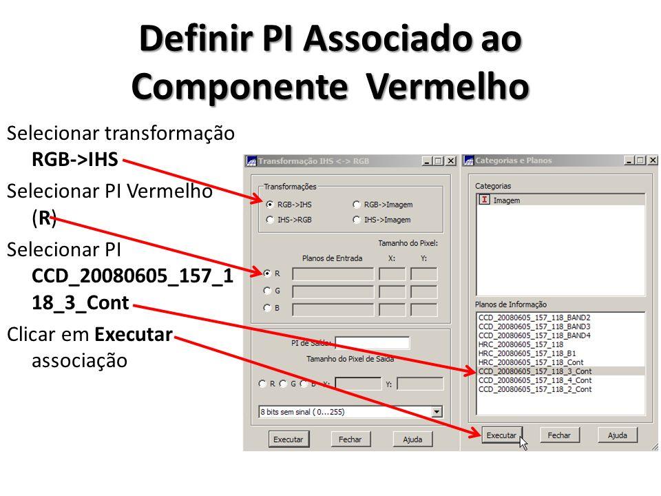 Definir PI Associado ao Componente Vermelho Selecionar transformação RGB->IHS Selecionar PI Vermelho (R) Selecionar PI CCD_20080605_157_1 18_3_Cont Cl
