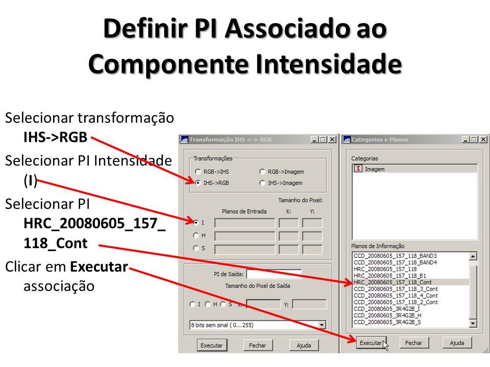 Definir PI Associado ao Componente Intensidade Selecionar transformação IHS->RGB Selecionar PI Intensidade (I) Selecionar PI HRC_20080605_157_ 118_Con