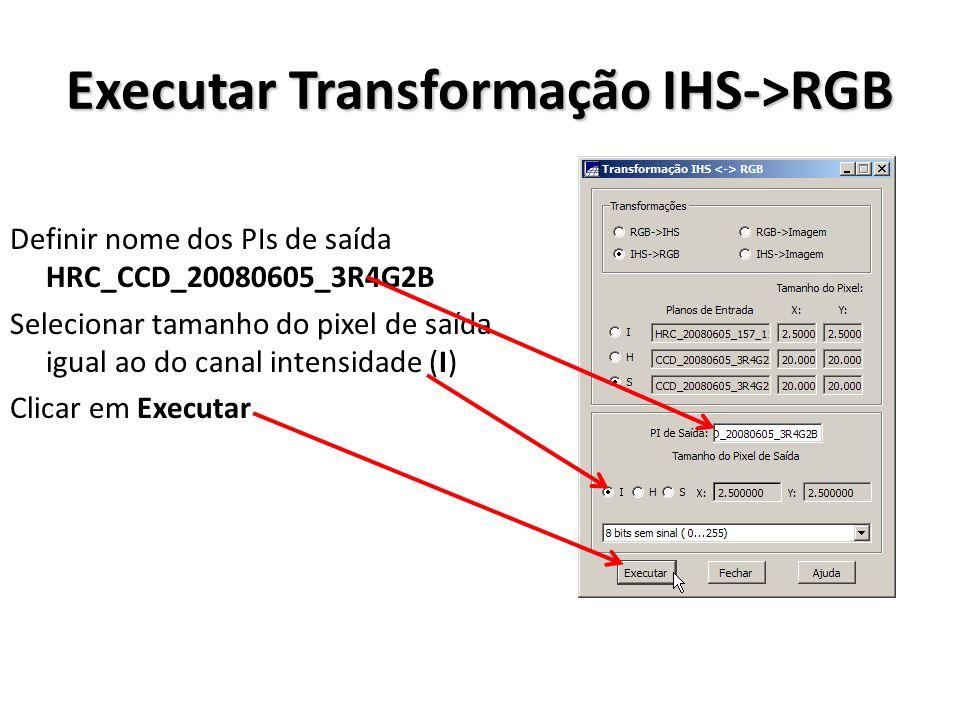 Executar Transformação IHS->RGB Definir nome dos PIs de saída HRC_CCD_20080605_3R4G2B Selecionar tamanho do pixel de saída igual ao do canal intensida