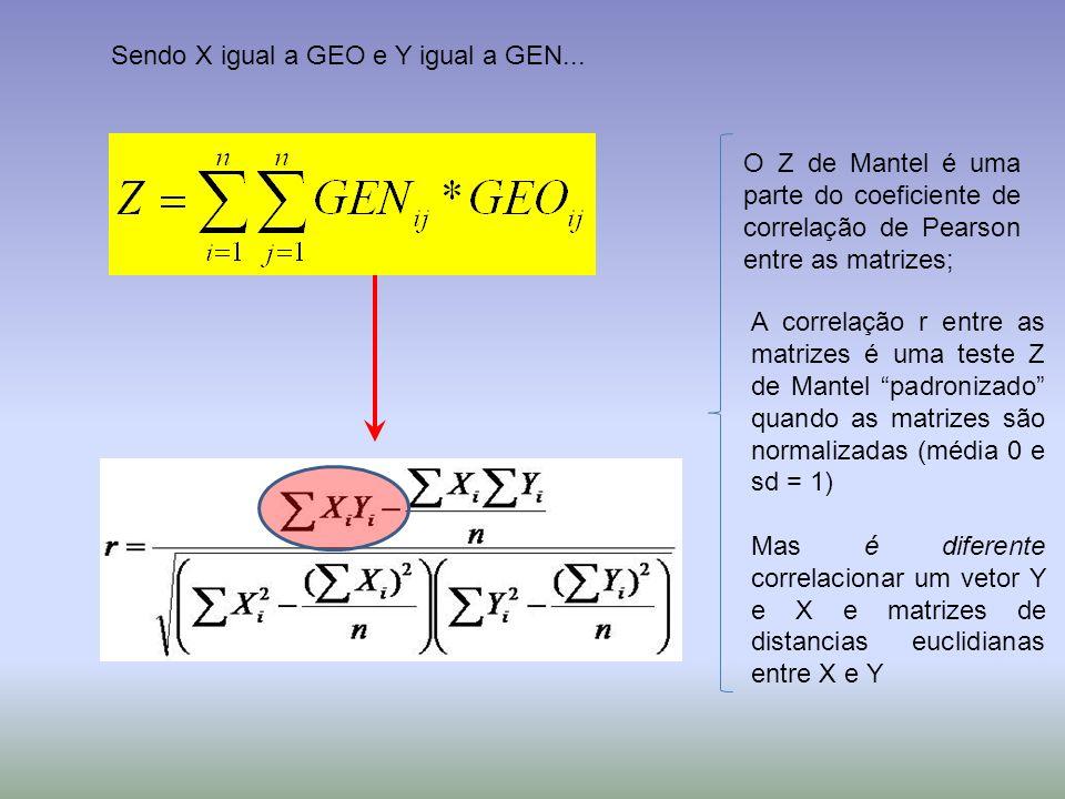 Sendo X igual a GEO e Y igual a GEN... O Z de Mantel é uma parte do coeficiente de correlação de Pearson entre as matrizes; A correlação r entre as ma