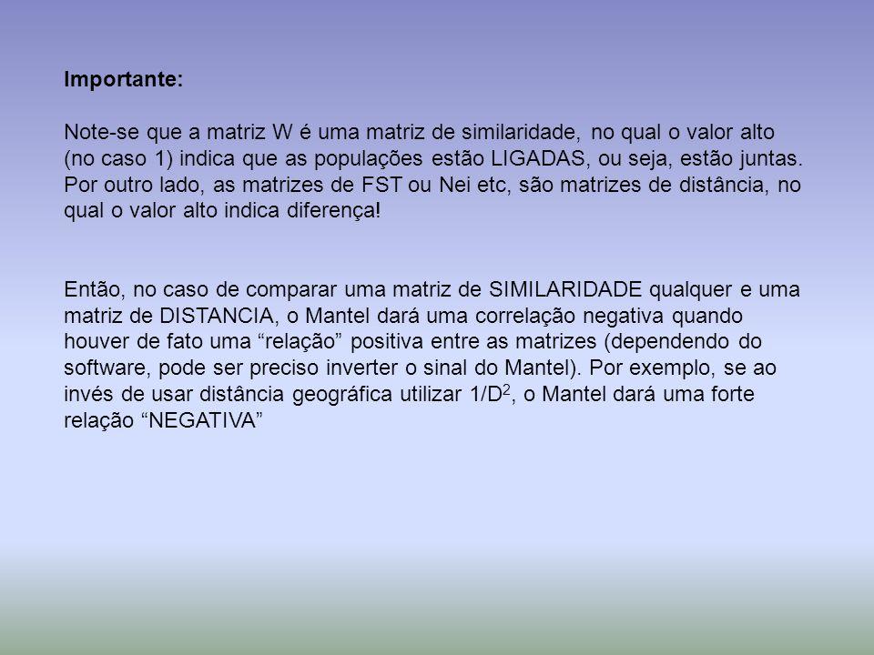 Importante: Note-se que a matriz W é uma matriz de similaridade, no qual o valor alto (no caso 1) indica que as populações estão LIGADAS, ou seja, est