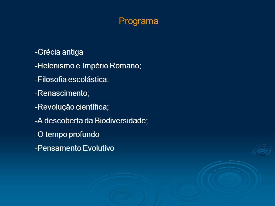 Programa -Grécia antiga -Helenismo e Império Romano; -Filosofia escolástica; -Renascimento; -Revolução científica; -A descoberta da Biodiversidade; -O