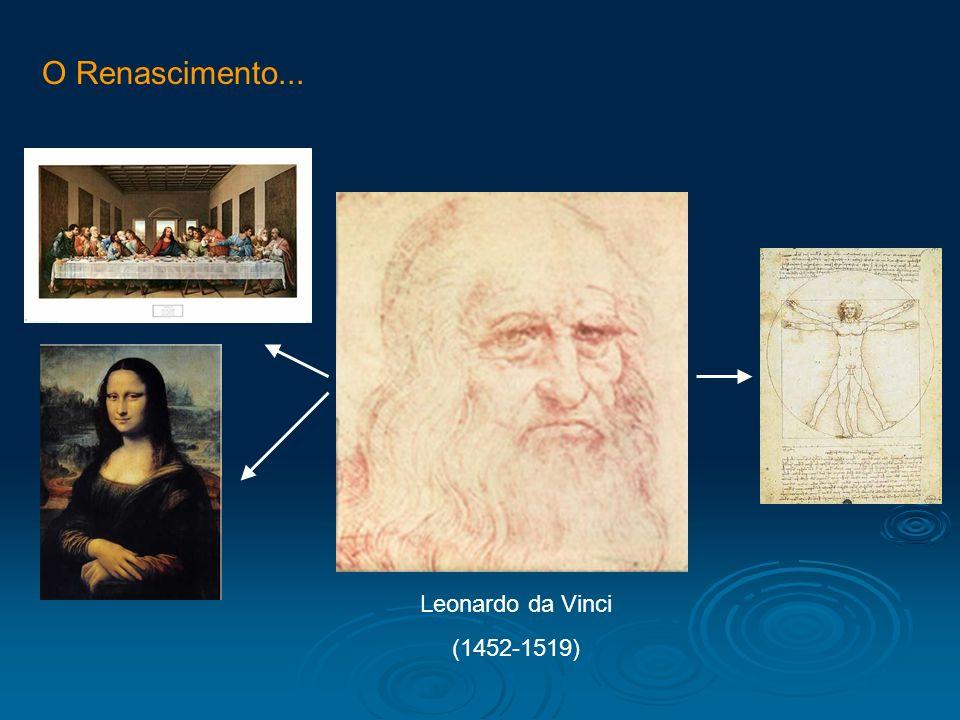 O Renascimento... Leonardo da Vinci (1452-1519)