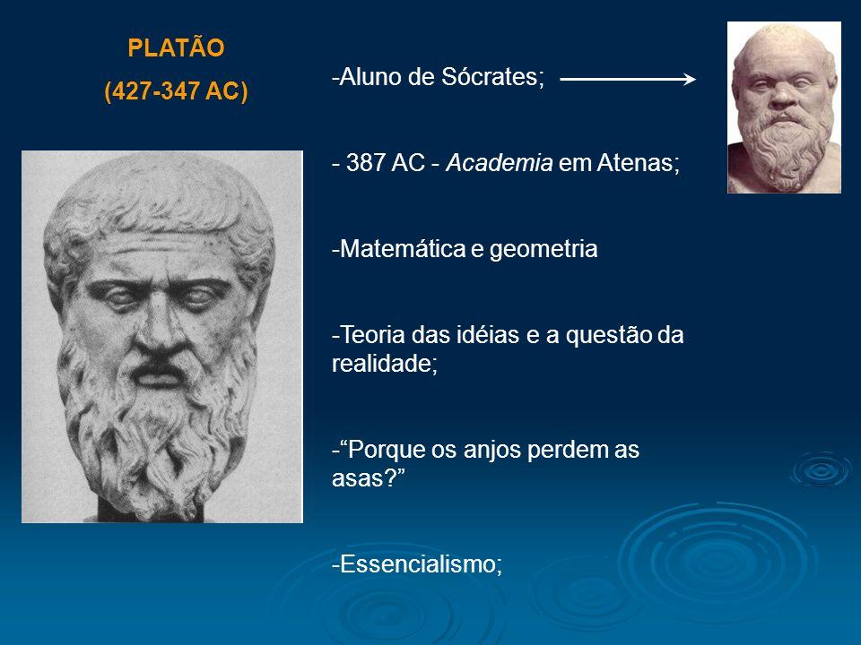 PLATÃO (427-347 AC) -Aluno de Sócrates; - 387 AC - Academia em Atenas; -Matemática e geometria -Teoria das idéias e a questão da realidade; -Porque os