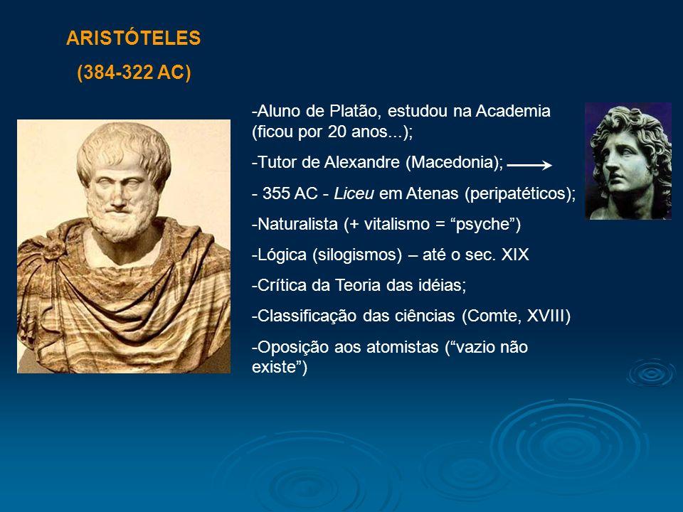 ARISTÓTELES (384-322 AC) -Aluno de Platão, estudou na Academia (ficou por 20 anos...); -Tutor de Alexandre (Macedonia); - 355 AC - Liceu em Atenas (pe