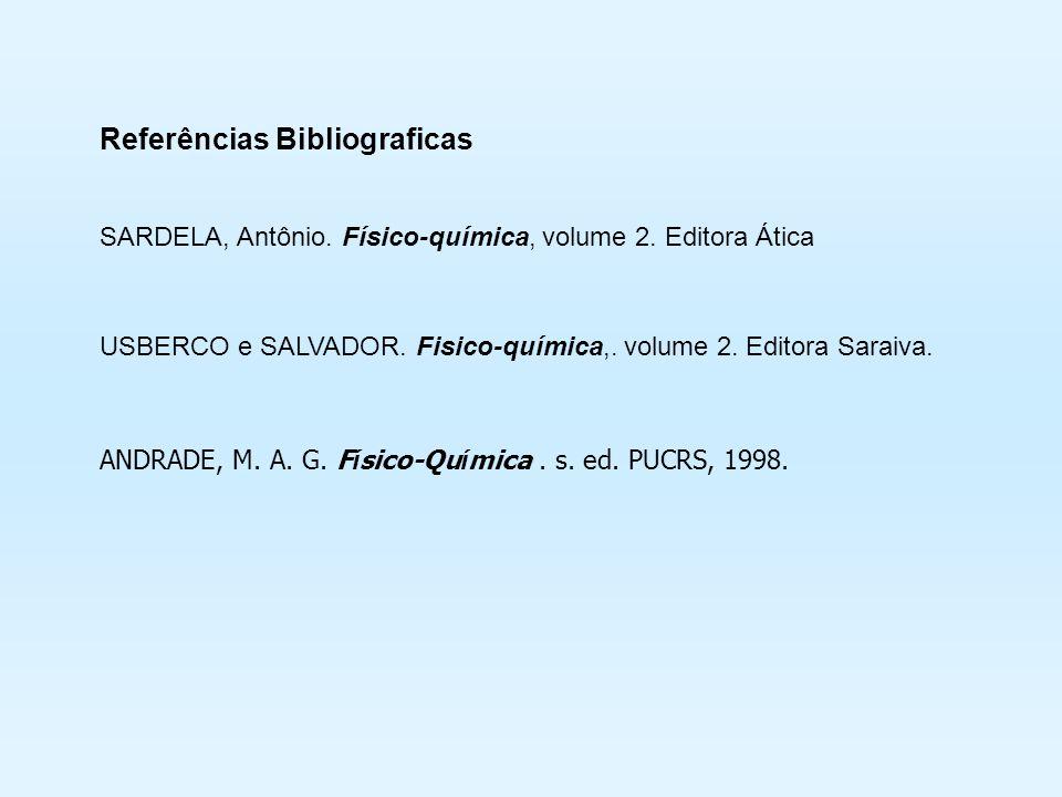 Referências Bibliograficas SARDELA, Antônio. Físico-química, volume 2. Editora Ática USBERCO e SALVADOR. Fisico-química,. volume 2. Editora Saraiva. A
