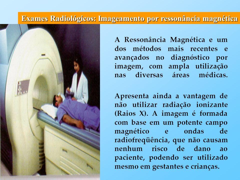 Exames Radiológicos: Imageamento por ressonância magnética Antes de entrar na sala, o paciente é orientado a deixar todos os objetos metálicos que possui, para não alterar o resultado do exame.