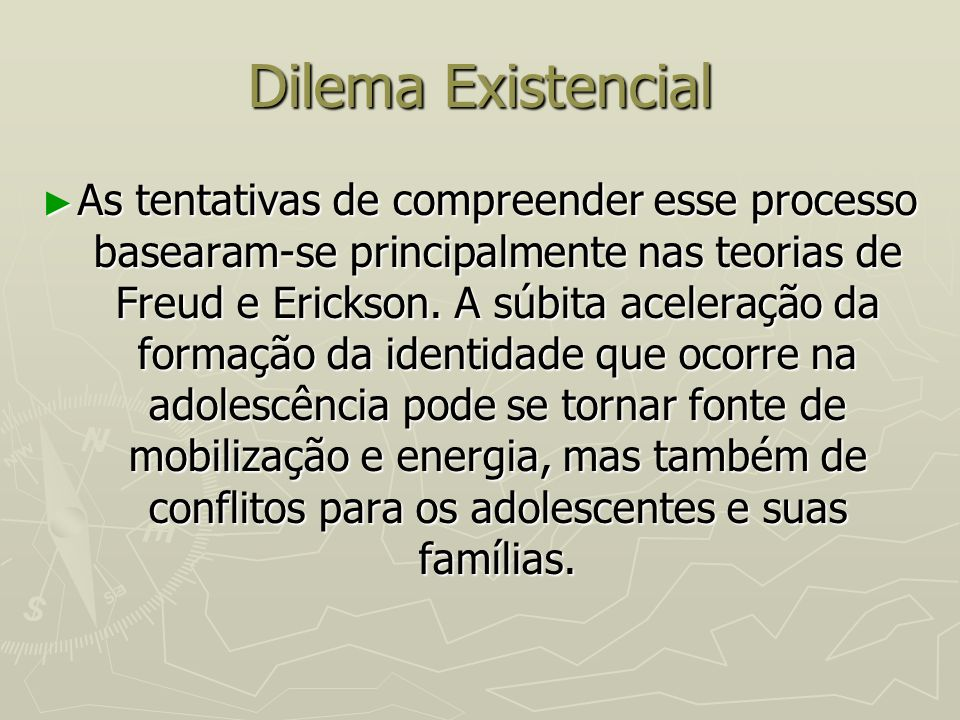 Dilema Existencial As tentativas de compreender esse processo basearam-se principalmente nas teorias de Freud e Erickson. A súbita aceleração da forma