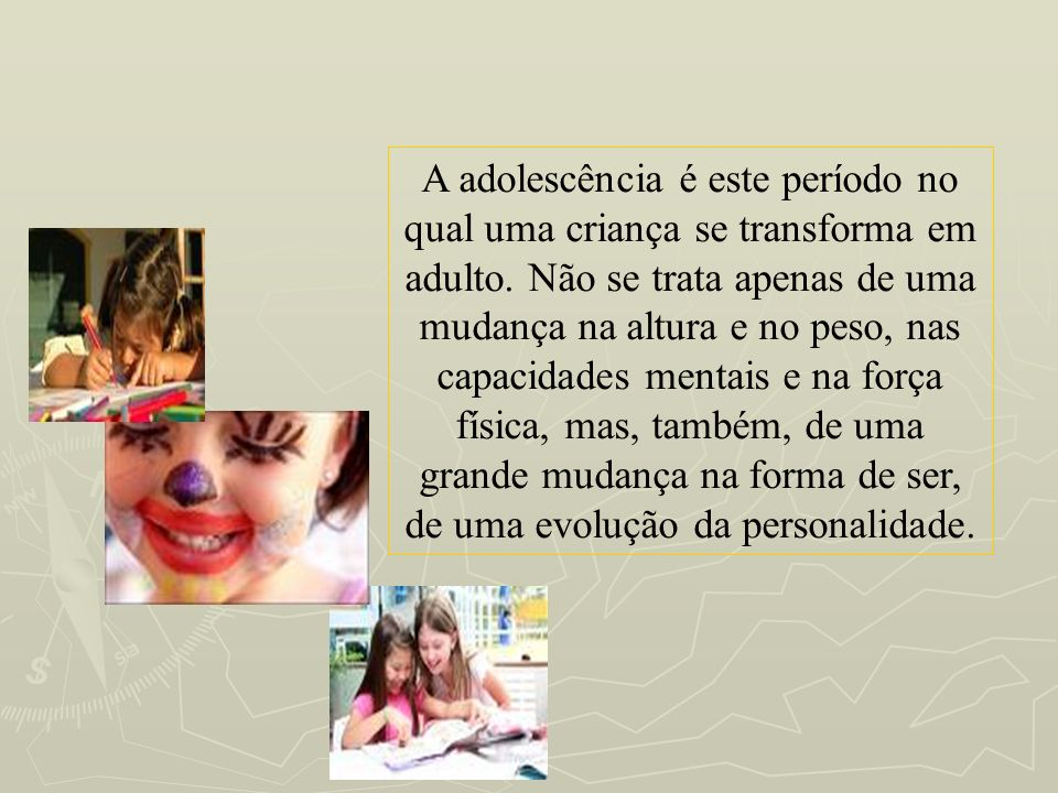 A adolescência é este período no qual uma criança se transforma em adulto. Não se trata apenas de uma mudança na altura e no peso, nas capacidades men