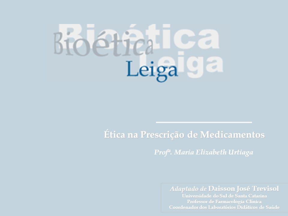 Grupo de Estudos da É tica na Educa çã o em Sa ú de Profª. Maria Elizabeth Urtiaga Ética na Prescrição de Medicamentos Adaptado de Daisson José Trevis