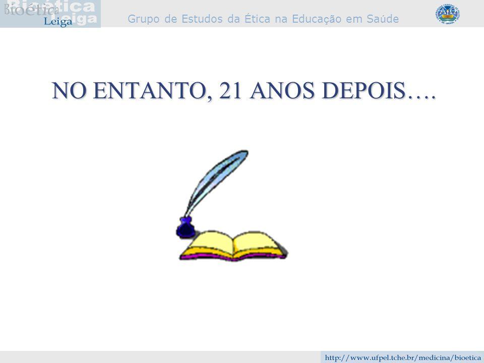 Grupo de Estudos da É tica na Educa çã o em Sa ú de NO ENTANTO, 21 ANOS DEPOIS….