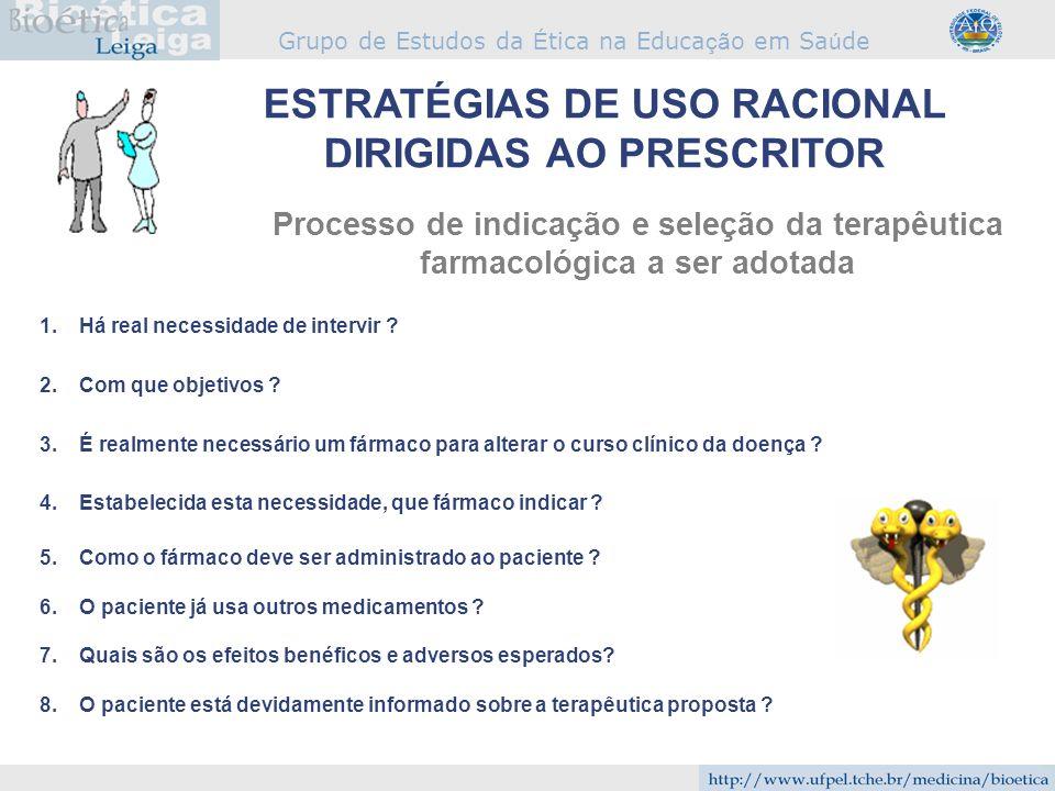 Grupo de Estudos da É tica na Educa çã o em Sa ú de ESTRATÉGIAS DE USO RACIONAL DIRIGIDAS AO PRESCRITOR Processo de indicação e seleção da terapêutica