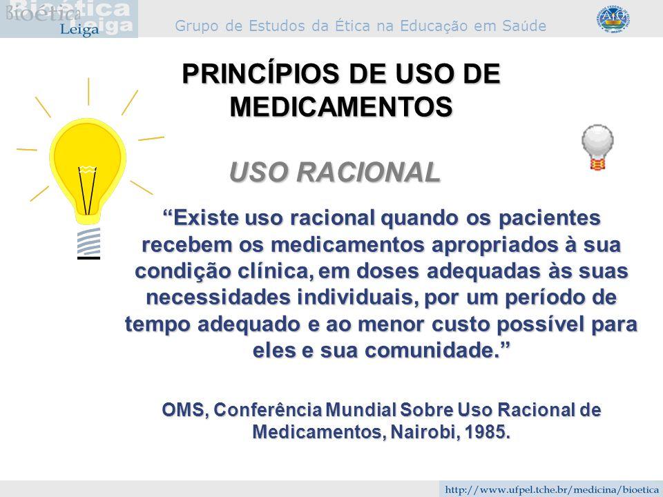 Grupo de Estudos da É tica na Educa çã o em Sa ú de Existe uso racional quando os pacientes recebem os medicamentos apropriados à sua condição clínica