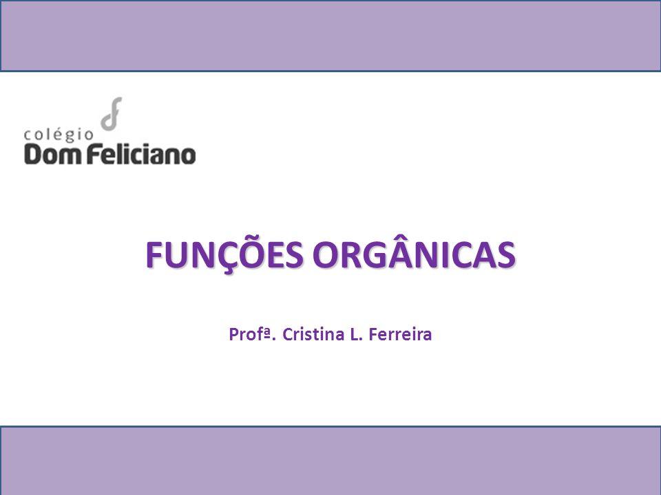 FUNÇÕES ORGÂNICAS Profª. Cristina L. Ferreira