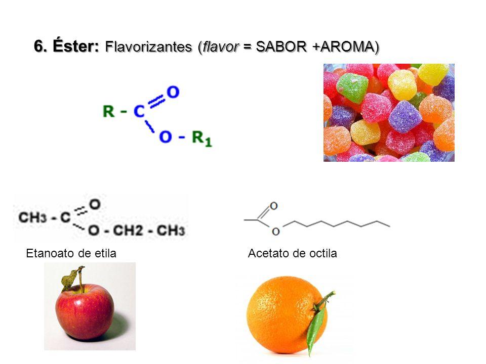 6. Éster: Flavorizantes (flavor = SABOR +AROMA) Etanoato de etila Acetato de octila