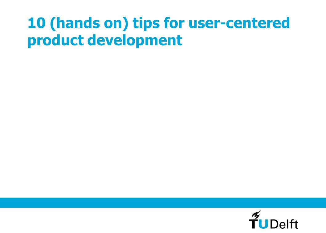 10 (hands on) tips for user-centered product development