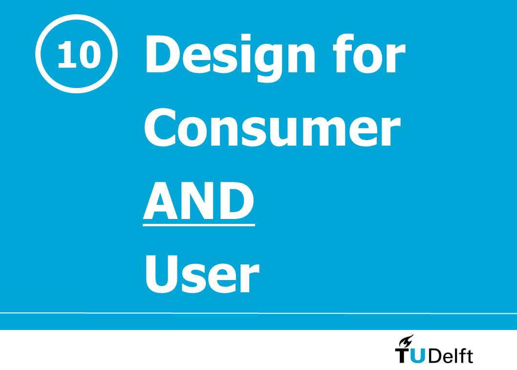 Design for Consumer AND User 10