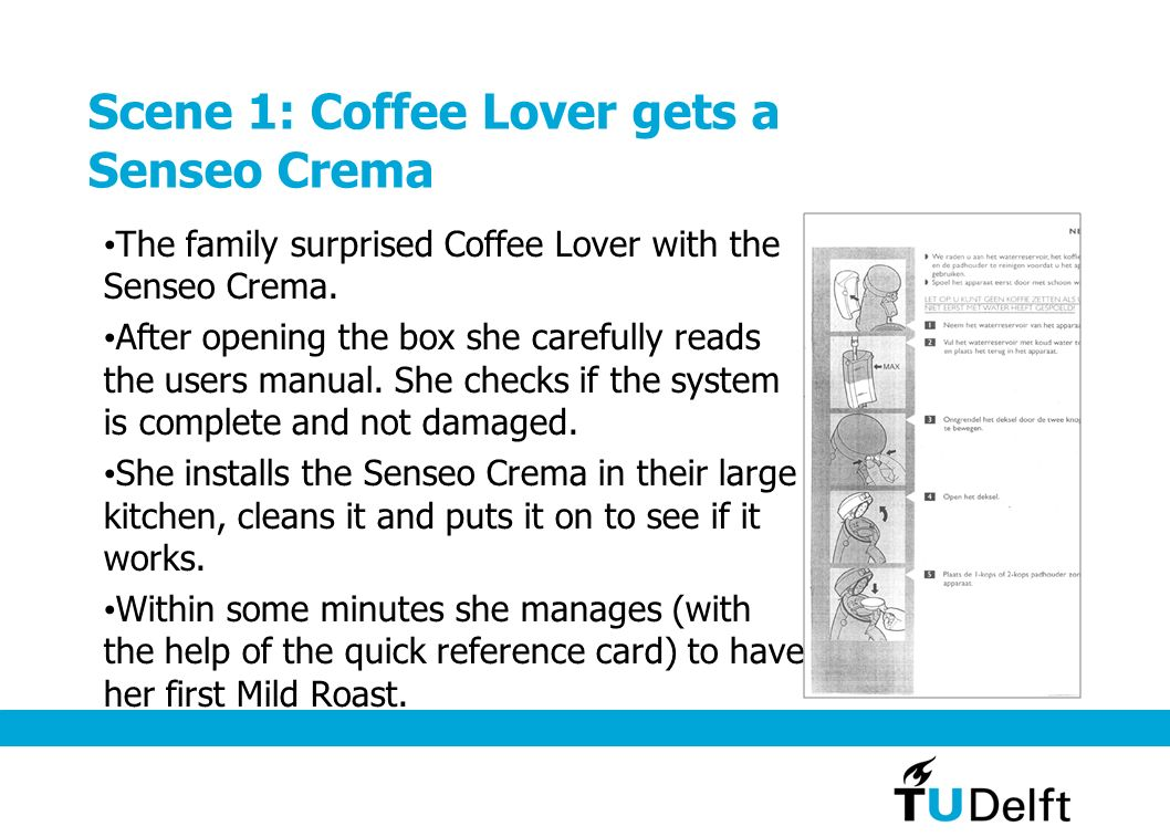 Scene 1: Coffee Lover gets a Senseo Crema The family surprised Coffee Lover with the Senseo Crema.
