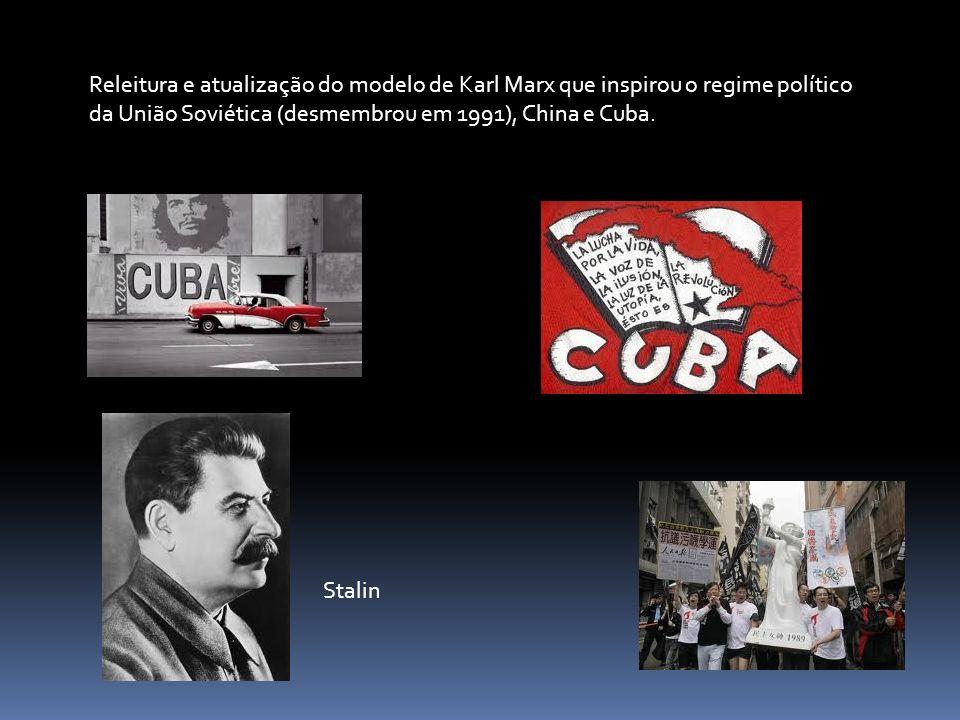 Releitura e atualização do modelo de Karl Marx que inspirou o regime político da União Soviética (desmembrou em 1991), China e Cuba. Stalin