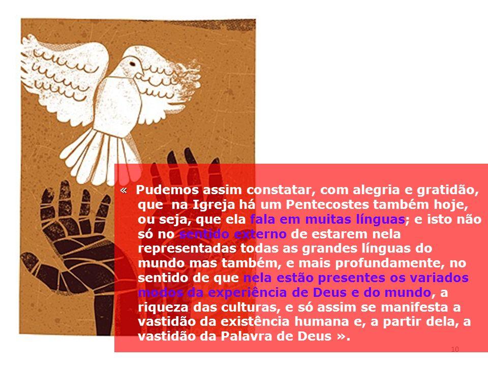10 « « Pudemos assim constatar, com alegria e gratidão, que na Igreja há um Pentecostes também hoje, ou seja, que ela fala em muitas línguas; e isto n
