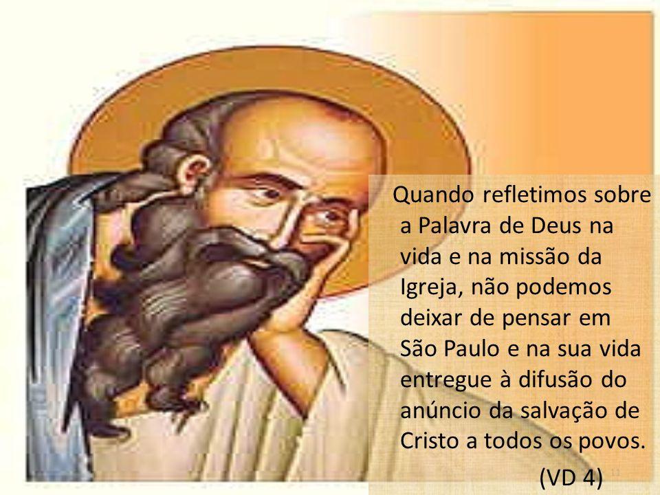 11 Quando refletimos sobre a Palavra de Deus na vida e na missão da Igreja, não podemos deixar de pensar em São Paulo e na sua vida entregue à difusão