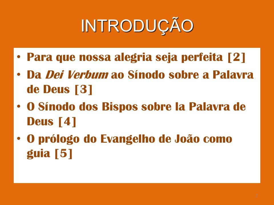 2 INTRODUÇÃO Para que nossa alegria seja perfeita [2] Da Dei Verbum ao Sínodo sobre a Palavra de Deus [3] O Sínodo dos Bispos sobre la Palavra de Deus